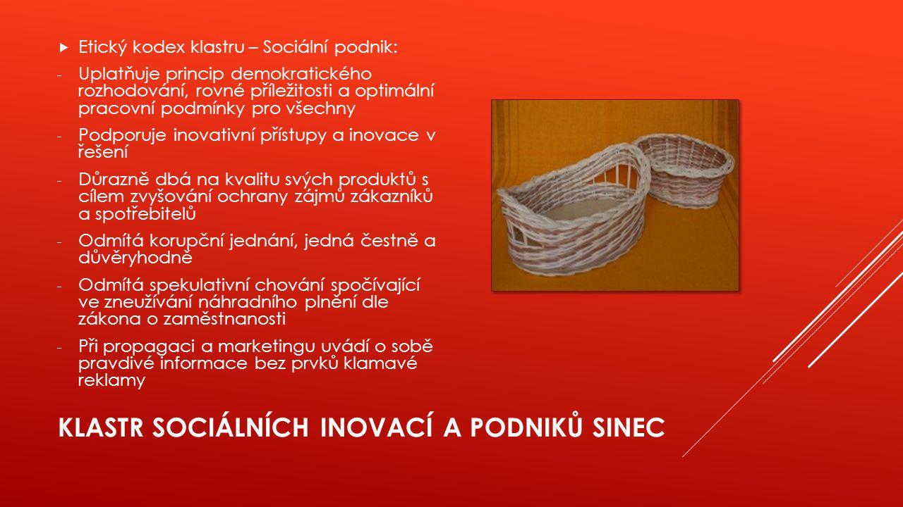 KLASTR SOCIÁLNÍCH INOVACÍ A PODNIKŮ SINEC  Etický kodex klastru – Sociální podnik: - Uplatňuje princip demokratického rozhodování, rovné příležitosti