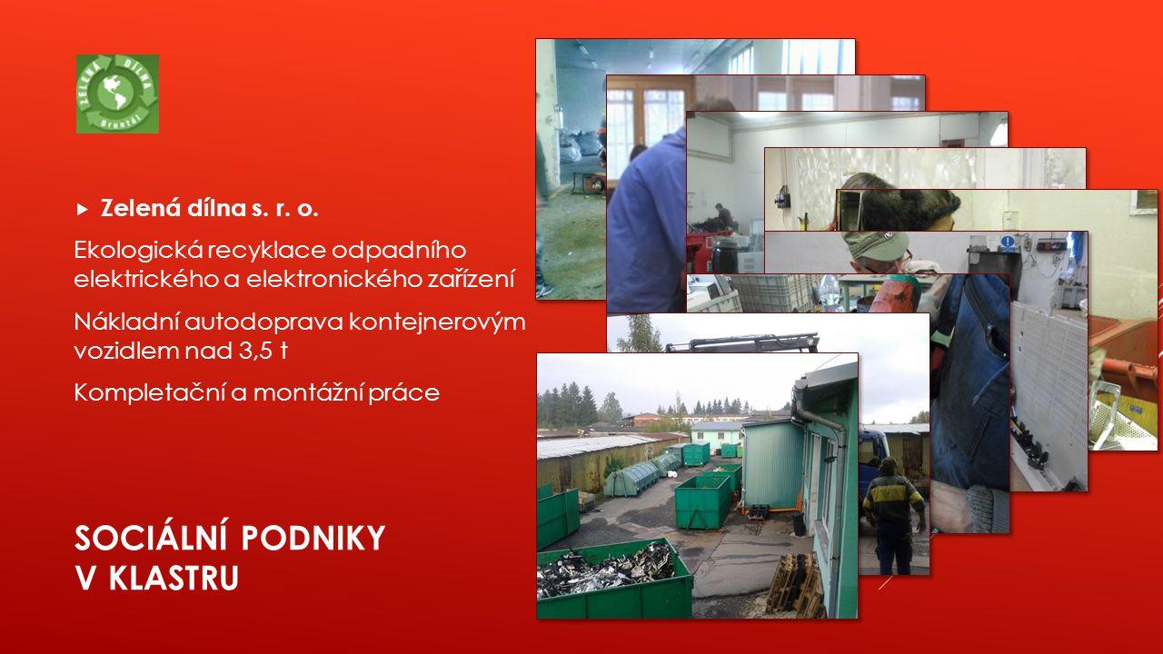SOCIÁLNÍ PODNIKY V KLASTRU  Zelená dílna s. r. o. Ekologická recyklace odpadního elektrického a elektronického zařízení Nákladní autodoprava kontejne
