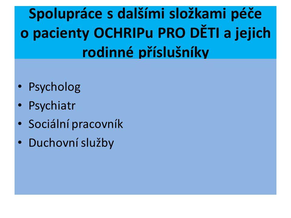 Spolupráce s dalšími složkami péče o pacienty OCHRIPu PRO DĚTI a jejich rodinné příslušníky Psycholog Psychiatr Sociální pracovník Duchovní služby