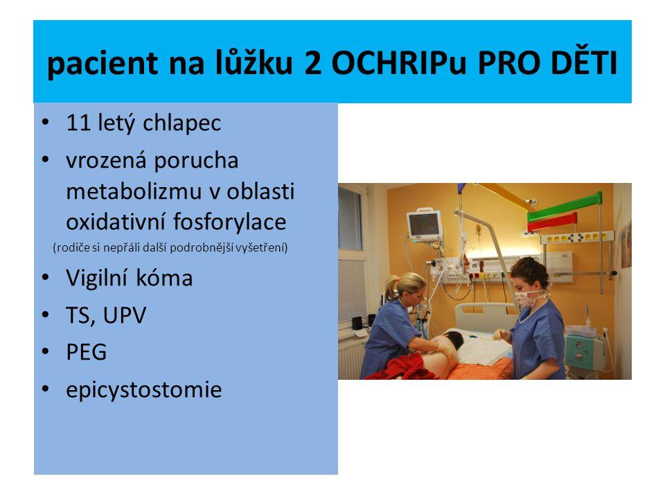 pacient na lůžku 2 OCHRIPu PRO DĚTI 11 letý chlapec vrozená porucha metabolizmu v oblasti oxidativní fosforylace (rodiče si nepřáli další podrobnější