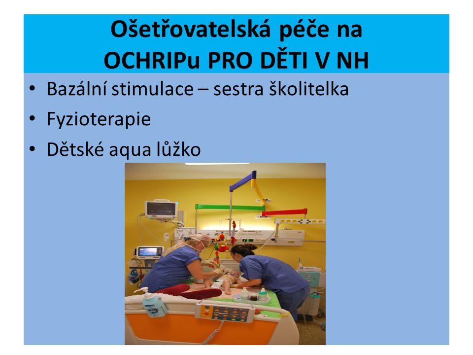 Ošetřovatelská péče na OCHRIPu PRO DĚTI V NH Bazální stimulace – sestra školitelka Fyzioterapie Dětské aqua lůžko