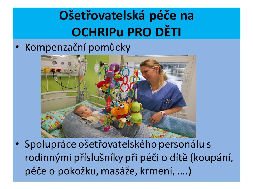 Ošetřovatelská péče na OCHRIPu PRO DĚTI Kompenzační pomůcky Spolupráce ošetřovatelského personálu s rodinnými příslušníky při péči o dítě (koupání, pé
