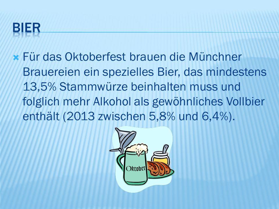  Für das Oktoberfest brauen die Münchner Brauereien ein spezielles Bier, das mindestens 13,5% Stammwürze beinhalten muss und folglich mehr Alkohol als gewöhnliches Vollbier enthält (2013 zwischen 5,8% und 6,4%).