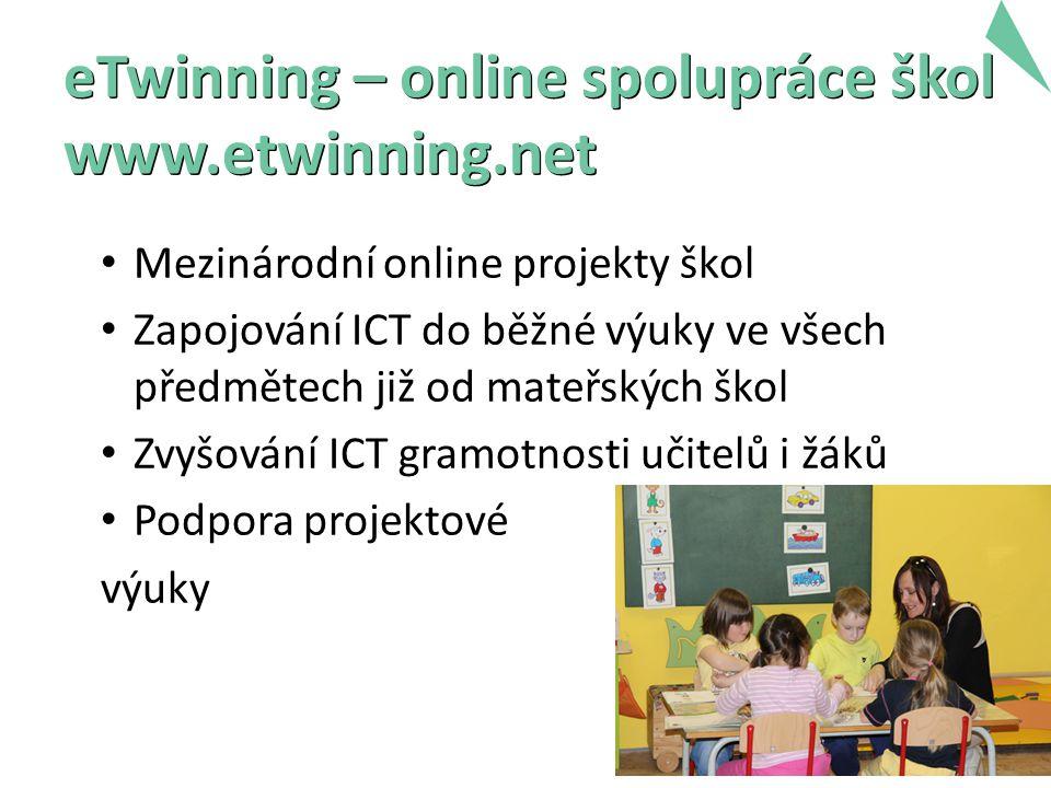 eTwinning – online spolupráce škol www.etwinning.net Mezinárodní online projekty škol Zapojování ICT do běžné výuky ve všech předmětech již od mateřsk
