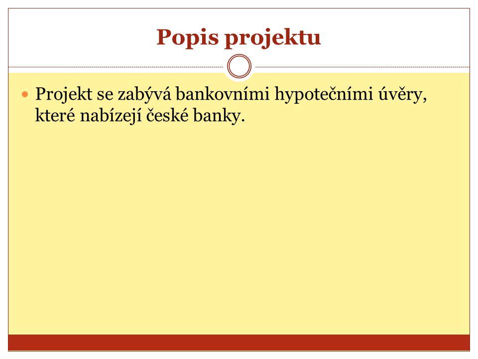 Cíl projektu Cílem projektu je komparace hypotečních úvěrů od třech bank, kterými jsou Komerční banka, Poštovní spořitelna a Československá obchodní banka.