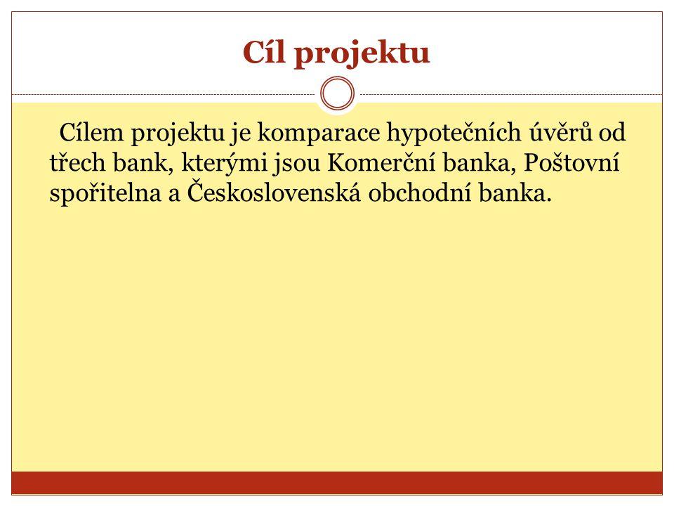 Cíl projektu Cílem projektu je komparace hypotečních úvěrů od třech bank, kterými jsou Komerční banka, Poštovní spořitelna a Československá obchodní b