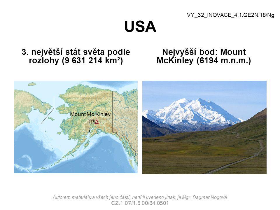 USA 3. největší stát světa podle rozlohy (9 631 214 km²) Nejvyšší bod: Mount McKinley (6194 m.n.m.) Mount Mc Kinley ∆  VY_32_INOVACE_4.1.GE2N.18/Ng