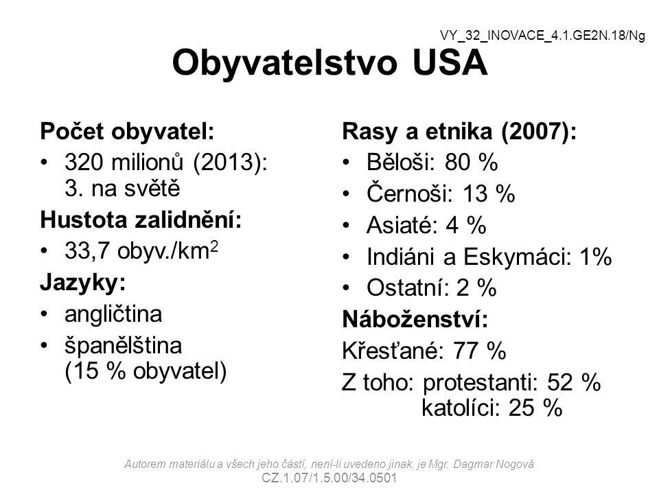 Obyvatelstvo USA Počet obyvatel: 320 milionů (2013): 3. na světě Hustota zalidnění: 33,7 obyv./km 2 Jazyky: angličtina španělština (15 % obyvatel) Ras