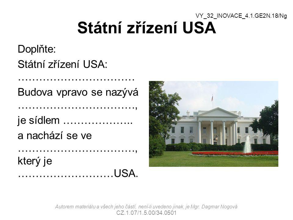 Státní zřízení USA Doplňte: Státní zřízení USA: …………………………… Budova vpravo se nazývá ……………………………, je sídlem ………………..
