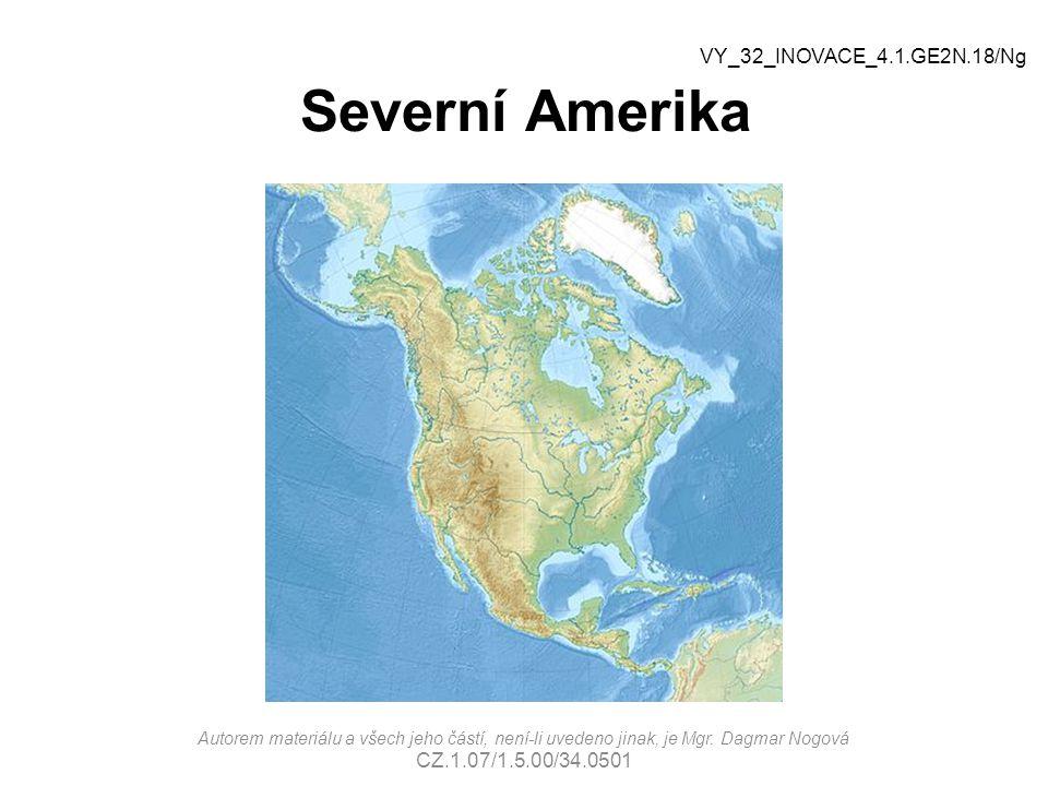 Severní Amerika Autorem materiálu a všech jeho částí, není-li uvedeno jinak, je Mgr. Dagmar Nogová CZ.1.07/1.5.00/34.0501 VY_32_INOVACE_4.1.GE2N.18/Ng