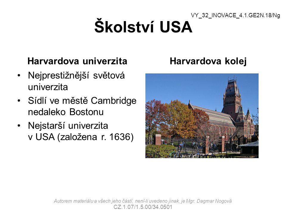 Školství USA Harvardova univerzita Nejprestižnější světová univerzita Sídlí ve městě Cambridge nedaleko Bostonu Nejstarší univerzita v USA (založena r