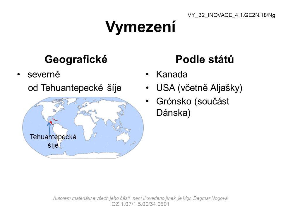 Vymezení Geografické severně od Tehuantepecké šíje Podle států Kanada USA (včetně Aljašky) Grónsko (součást Dánska) VY_32_INOVACE_4.1.GE2N.18/Ng Tehuantepecká šíje Autorem materiálu a všech jeho částí, není-li uvedeno jinak, je Mgr.
