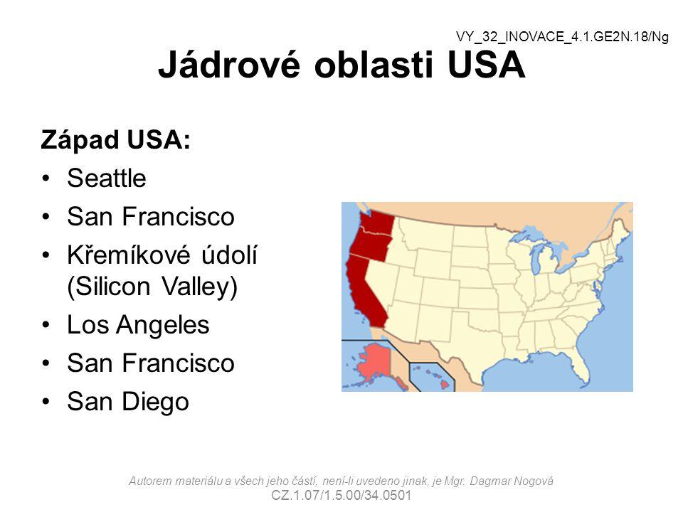 Jádrové oblasti USA Západ USA: Seattle San Francisco Křemíkové údolí (Silicon Valley) Los Angeles San Francisco San Diego Autorem materiálu a všech je