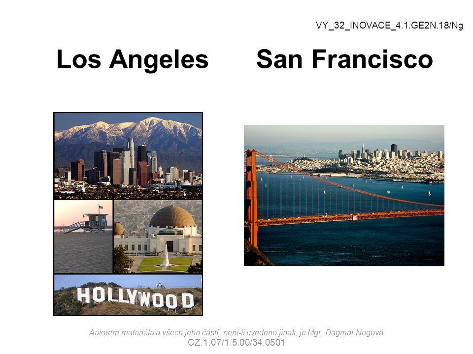 Los AngelesSan Francisco VY_32_INOVACE_4.1.GE2N.18/Ng Autorem materiálu a všech jeho částí, není-li uvedeno jinak, je Mgr. Dagmar Nogová CZ.1.07/1.5.0