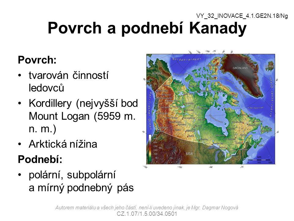 Povrch a podnebí Kanady Povrch: tvarován činností ledovců Kordillery (nejvyšší bod Mount Logan (5959 m. n. m.) Arktická nížina Podnebí: polární, subpo