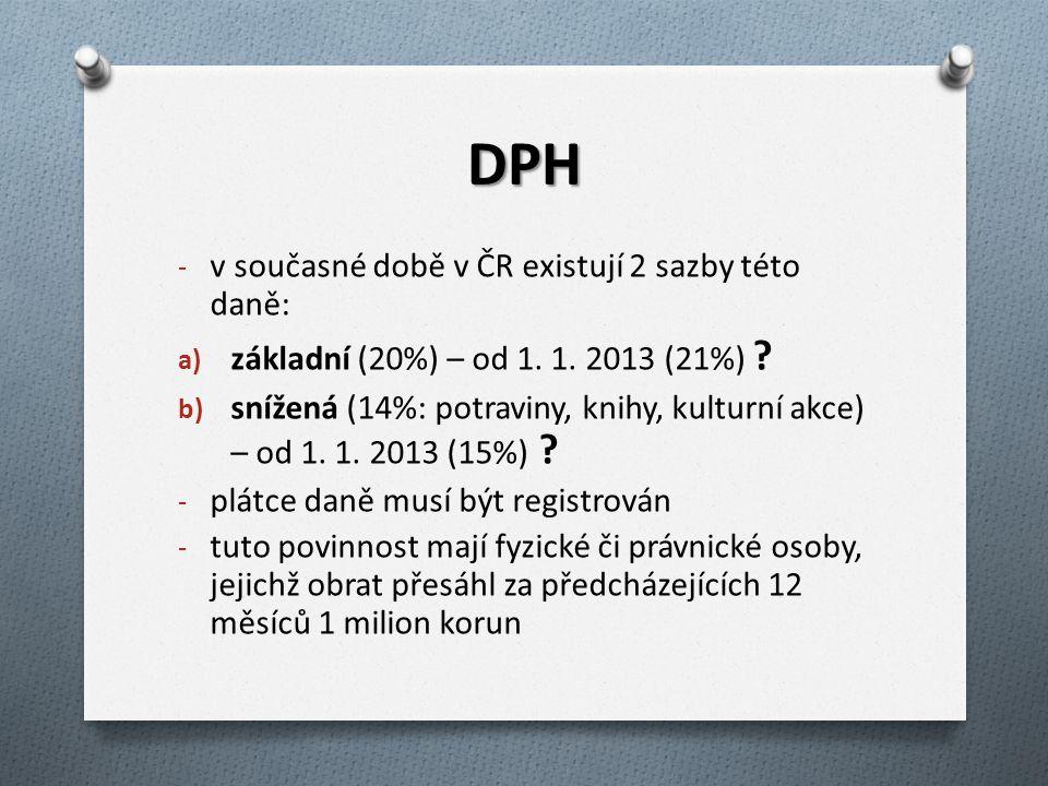 DPH - v současné době v ČR existují 2 sazby této daně: a) základní (20%) – od 1. 1. 2013 (21%) ? b) snížená (14%: potraviny, knihy, kulturní akce) – o