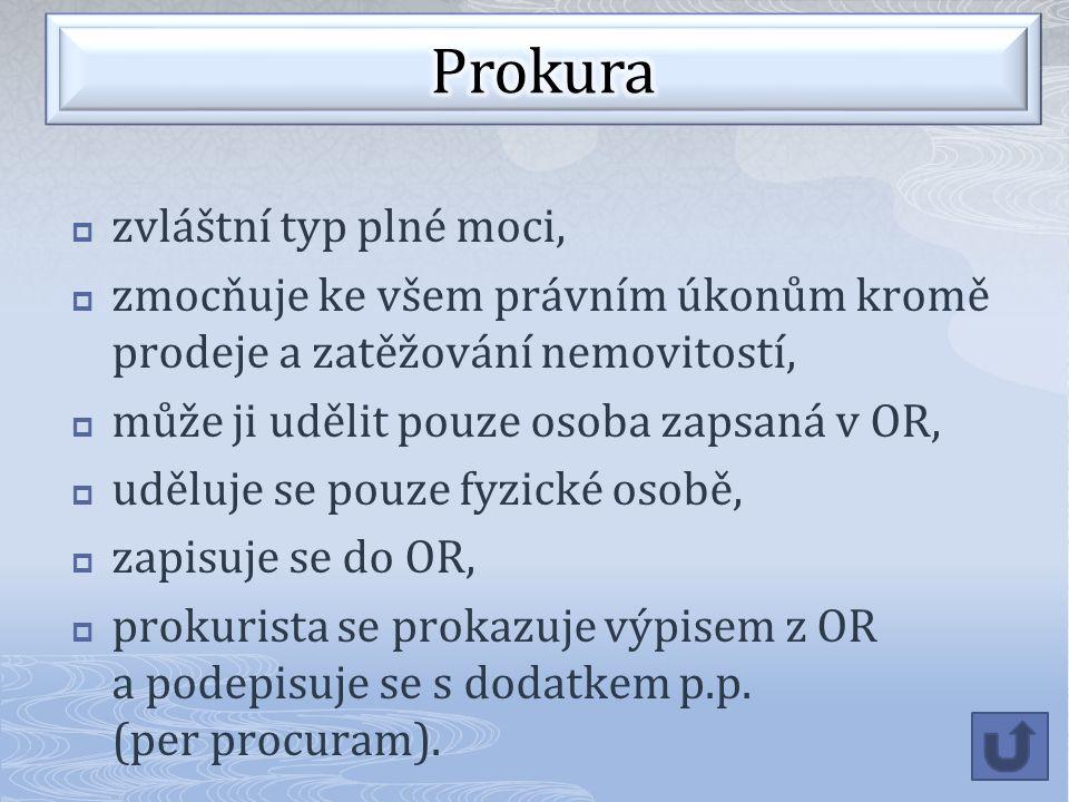  zvláštní typ plné moci,  zmocňuje ke všem právním úkonům kromě prodeje a zatěžování nemovitostí,  může ji udělit pouze osoba zapsaná v OR,  uděluje se pouze fyzické osobě,  zapisuje se do OR,  prokurista se prokazuje výpisem z OR a podepisuje se s dodatkem p.p.
