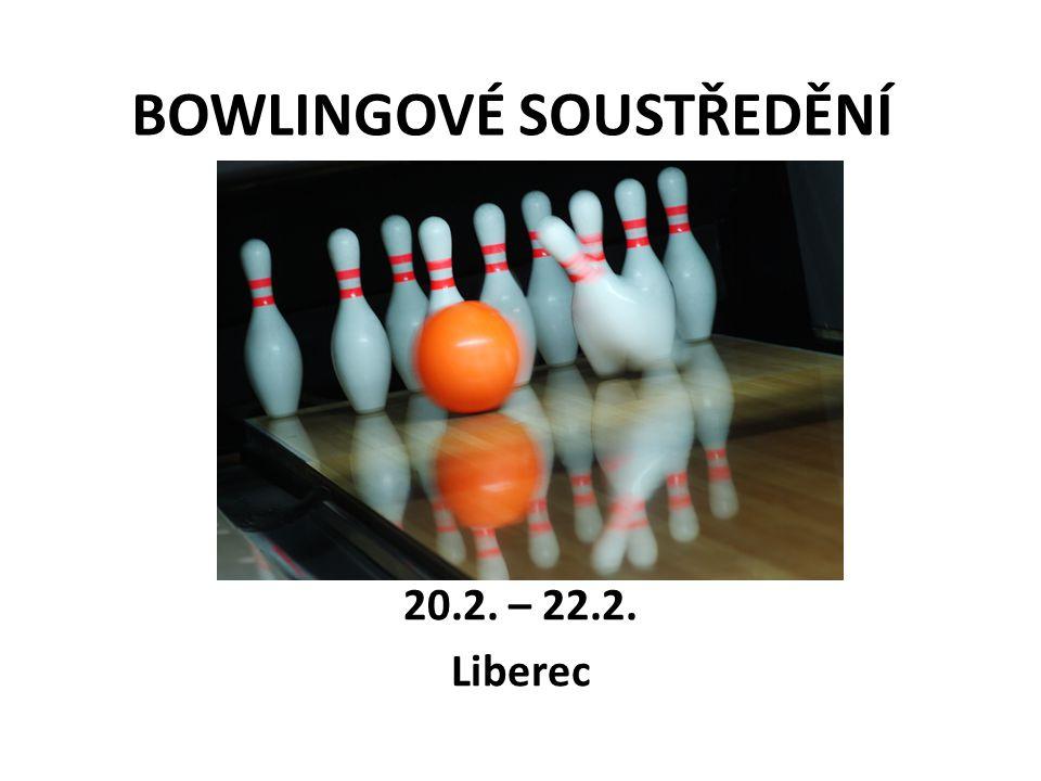BOWLINGOVÉ SOUSTŘEDĚNÍ 20.2. – 22.2. Liberec