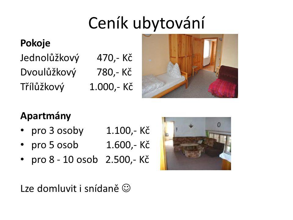 Ceník ubytování Pokoje Jednolůžkový 470,- Kč Dvoulůžkový 780,- Kč Třílůžkový 1.000,- Kč Apartmány pro 3 osoby 1.100,- Kč pro 5 osob 1.600,- Kč pro 8 -