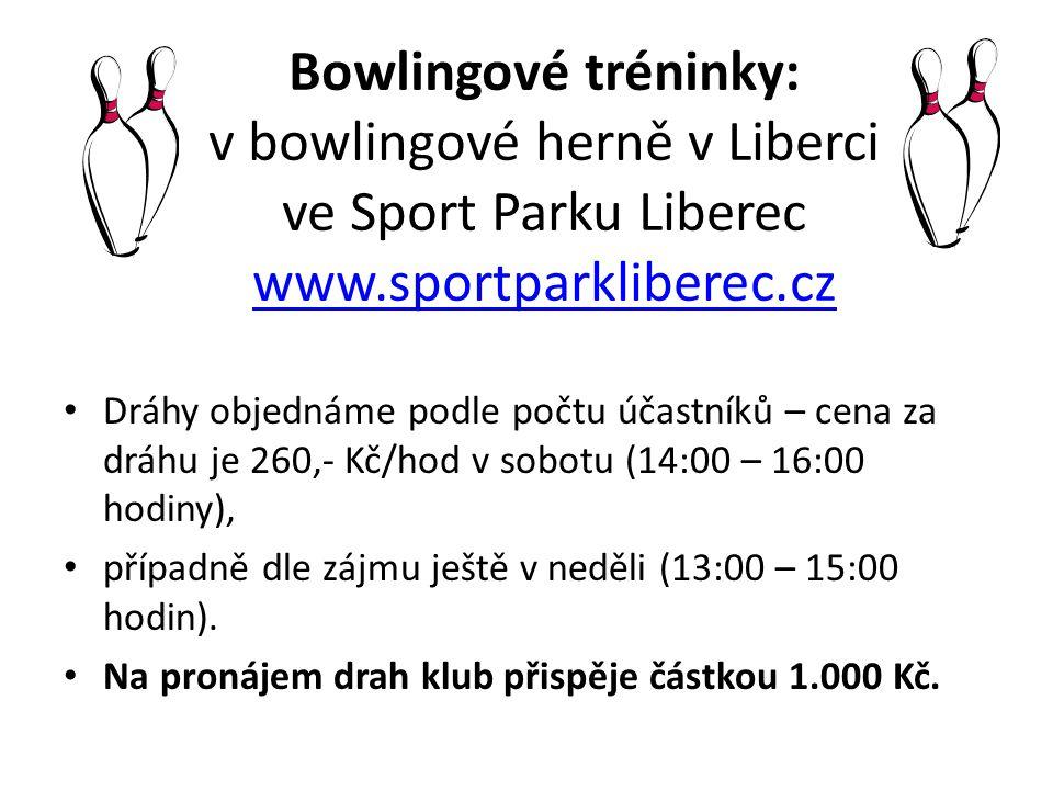 Bowlingové tréninky: v bowlingové herně v Liberci ve Sport Parku Liberec www.sportparkliberec.cz www.sportparkliberec.cz Dráhy objednáme podle počtu ú