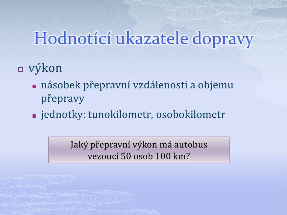  výkon násobek přepravní vzdálenosti a objemu přepravy jednotky: tunokilometr, osobokilometr Jaký přepravní výkon má autobus vezoucí 50 osob 100 km?