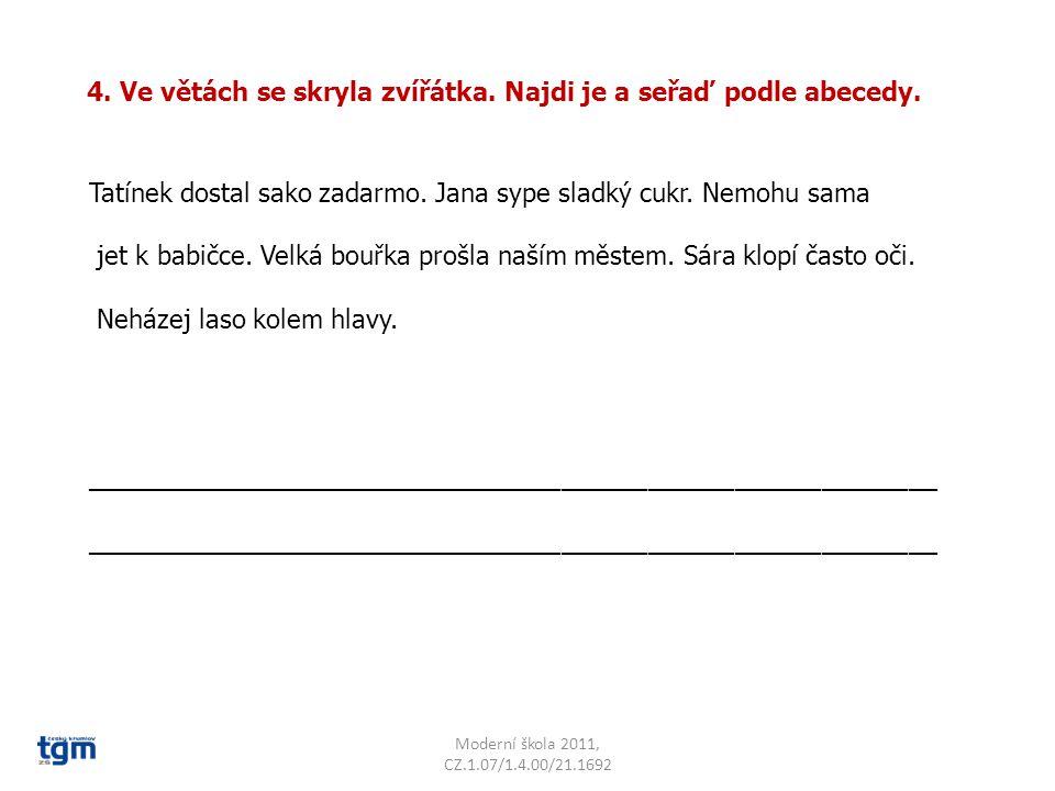 Moderní škola 2011, CZ.1.07/1.4.00/21.1692 4. Ve větách se skryla zvířátka.
