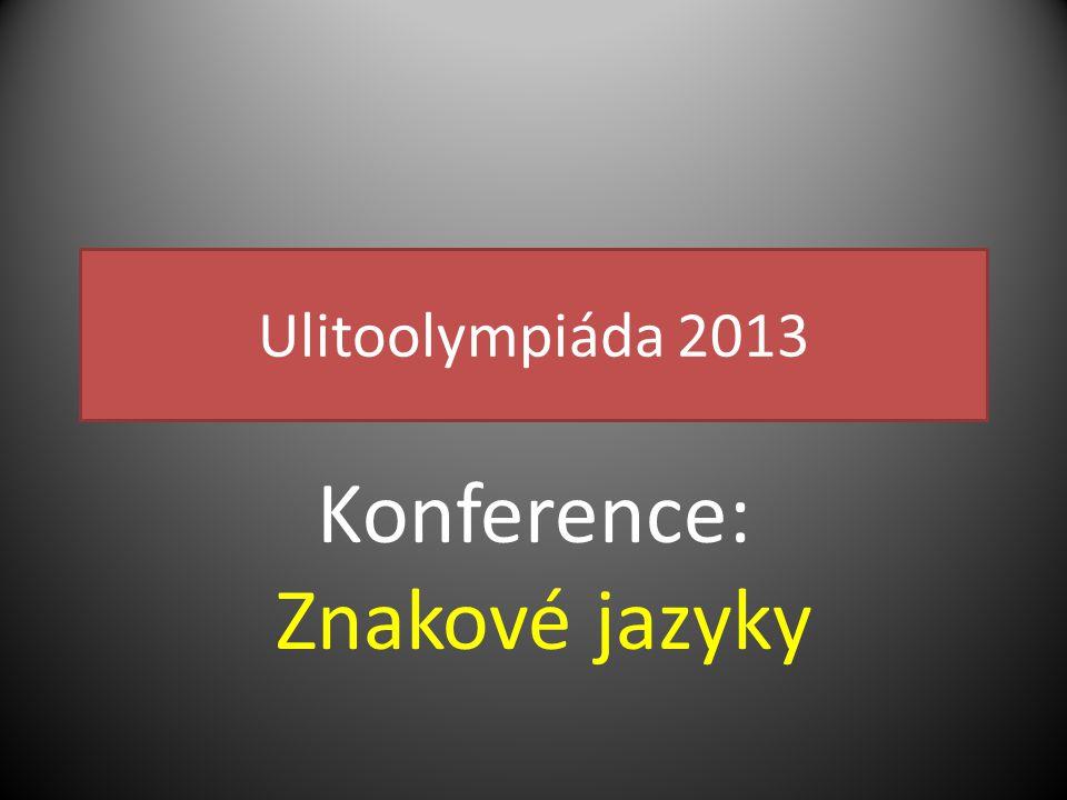Ulitoolympiáda 2013 Konference: Znakové jazyky