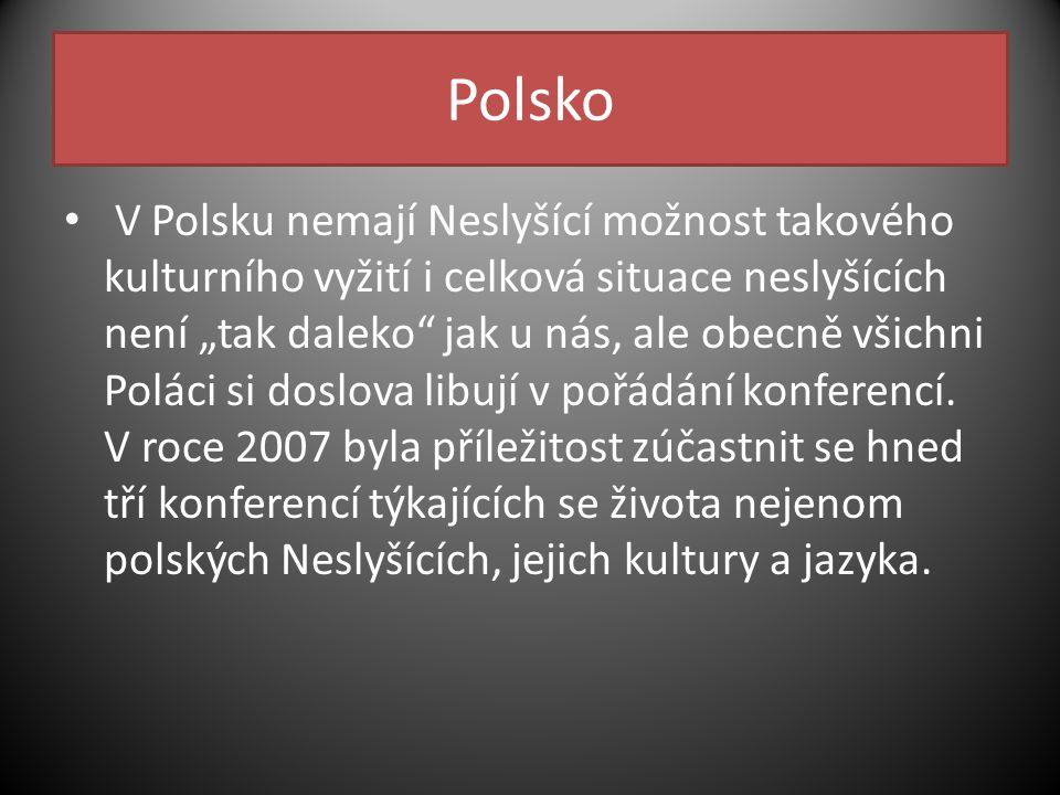 """Polsko V Polsku nemají Neslyšící možnost takového kulturního vyžití i celková situace neslyšících není """"tak daleko jak u nás, ale obecně všichni Poláci si doslova libují v pořádání konferencí."""