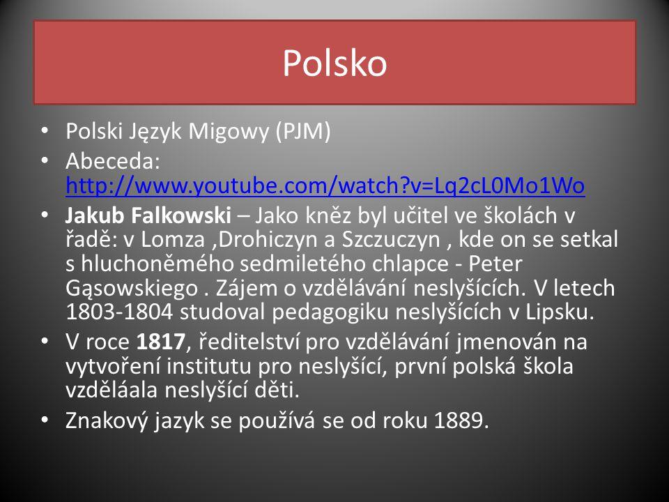 Polsko Polski Język Migowy (PJM) Abeceda: http://www.youtube.com/watch?v=Lq2cL0Mo1Wo http://www.youtube.com/watch?v=Lq2cL0Mo1Wo Jakub Falkowski – Jako kněz byl učitel ve školách v řadě: v Lomza,Drohiczyn a Szczuczyn, kde on se setkal s hluchoněmého sedmiletého chlapce - Peter Gąsowskiego.