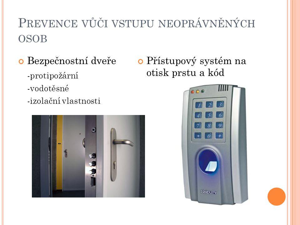 P REVENCE VŮČI VSTUPU NEOPRÁVNĚNÝCH OSOB Bezpečnostní dveře -protipožární -vodotěsné -izolační vlastnosti Přístupový systém na otisk prstu a kód