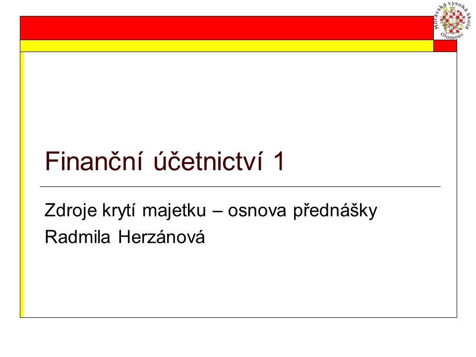 Finanční účetnictví 1 Zdroje krytí majetku – osnova přednášky Radmila Herzánová