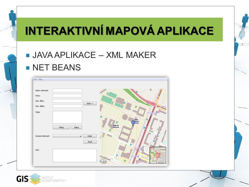 INTERAKTIVNÍ MAPOVÁ APLIKACE  JAVA APLIKACE – XML MAKER  NET BEANS