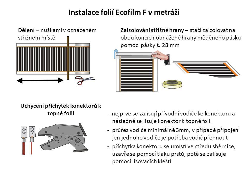 Instalace folií Ecofilm F v metráži Dělení – nůžkami v označeném střižném místě Zaizolování střižné hrany – stačí zaizolovat na obou koncích obnažené