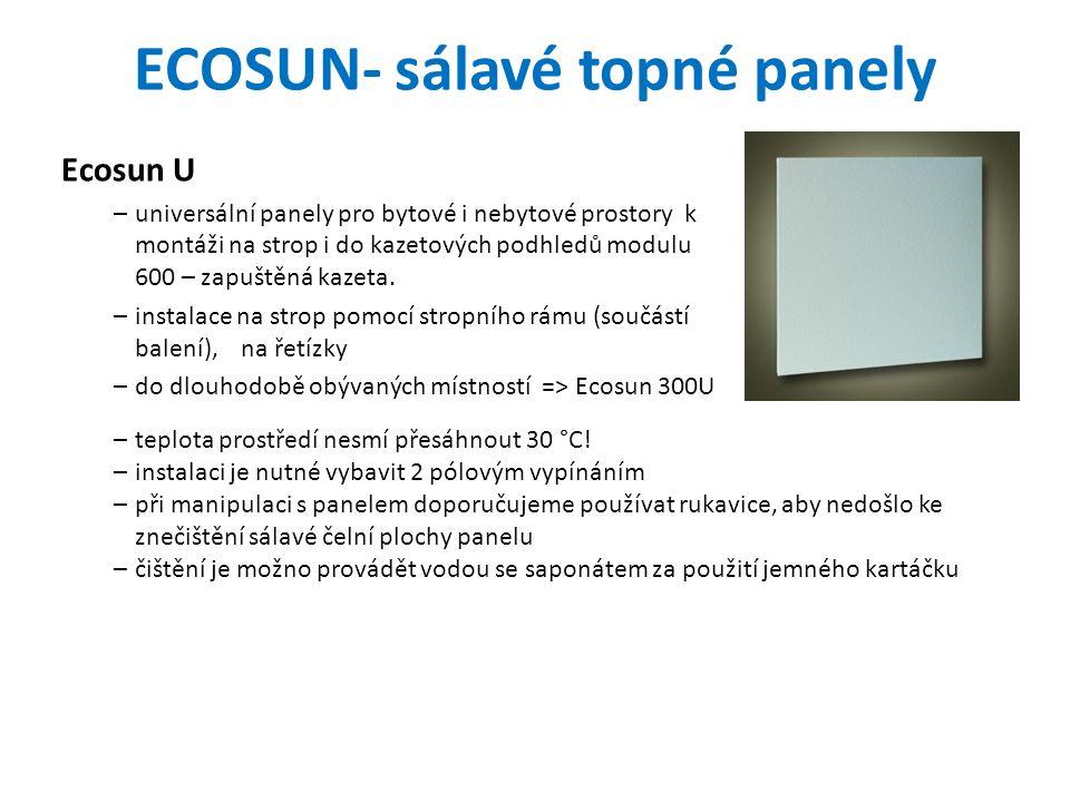 Typ Příkon [W] Napětí [V] KrytíTřídaRozměry[mm]Hm.[kg] Doporučená výšky instalace [m] Ecosun 300 U300 230IP 44I 592x592x305,02,5 – 3,0 Ecosun 600 U600 1192x592x30 10,12,8 – 3,3 Ecosun 700 U70010,53,0 – 3,5 Technické parametry: Ecosun 300, 600 VT – polozapuštěná kazeta –do kazetových podhledů rastru 600×600, 600×1200 (Thermatex, Rockfon, Armstrong).