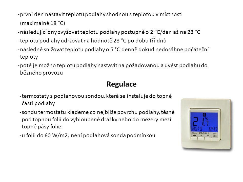 -první den nastavit teplotu podlahy shodnou s teplotou v místnosti (maximálně 18 °C) -následující dny zvyšovat teplotu podlahy postupně o 2 °C/den až