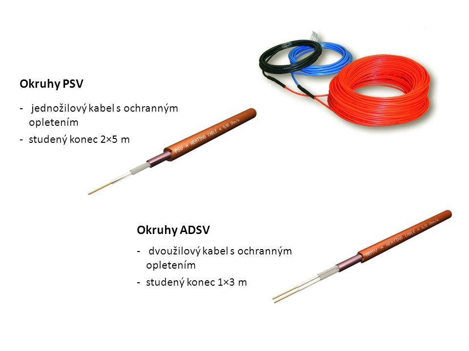 Okruhy PSV - jednožilový kabel s ochranným opletením -studený konec 2×5 m Okruhy ADSV - dvoužilový kabel s ochranným opletením -studený konec 1×3 m