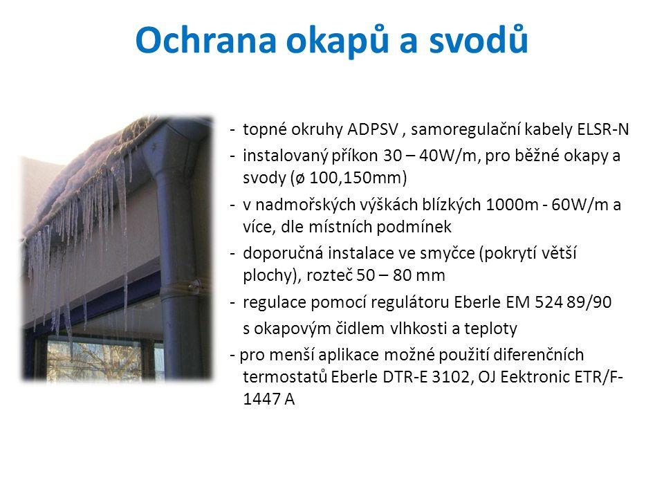 -topné okruhy ADPSV, samoregulační kabely ELSR-N -instalovaný příkon 30 – 40W/m, pro běžné okapy a svody (ø 100,150mm) -v nadmořských výškách blízkých
