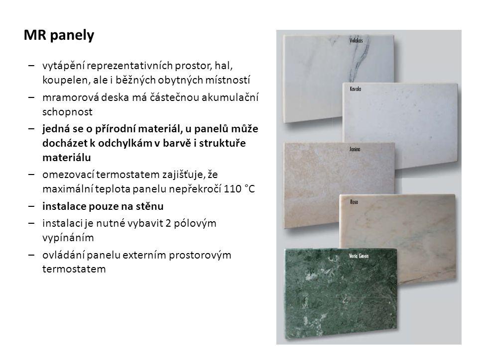 MR panely –vytápění reprezentativních prostor, hal, koupelen, ale i běžných obytných místností –mramorová deska má částečnou akumulační schopnost –jed