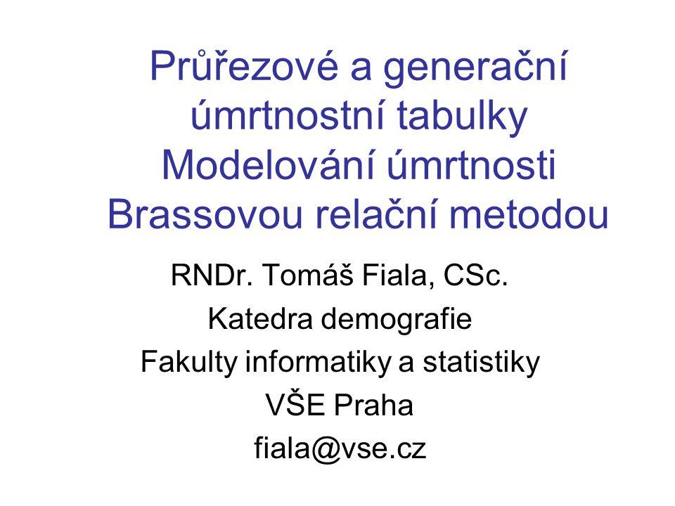 Průřezové a generační úmrtnostní tabulky Modelování úmrtnosti Brassovou relační metodou RNDr.