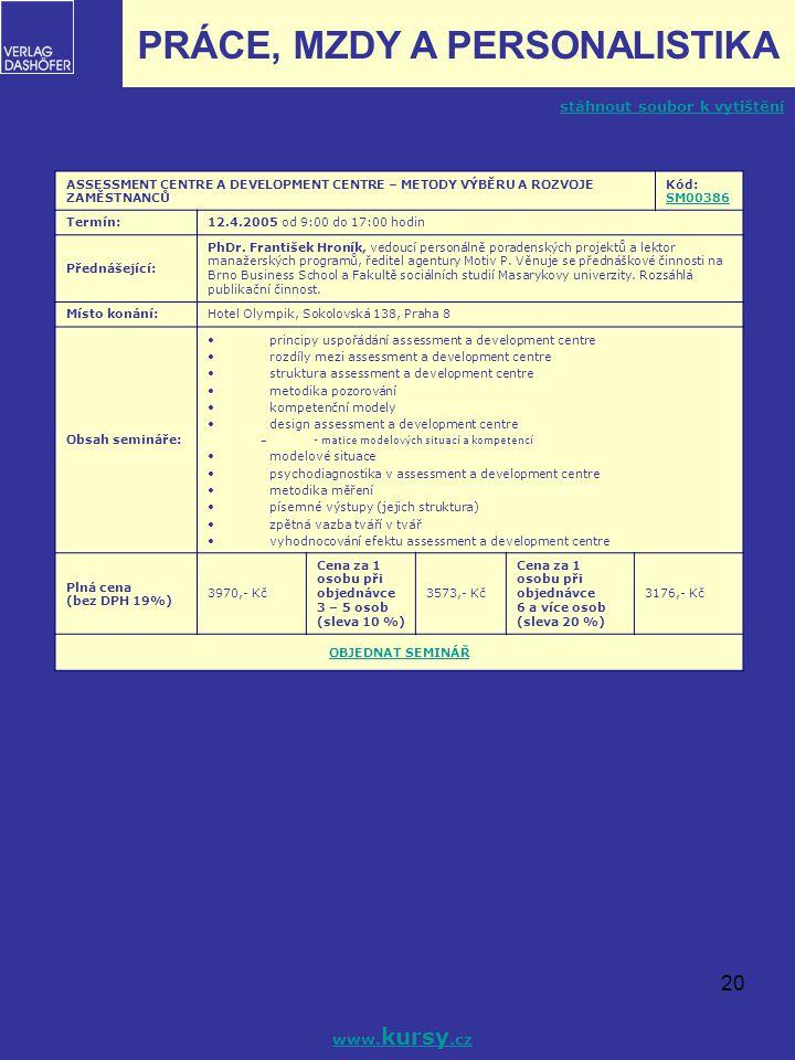 20 PRÁCE, MZDY A PERSONALISTIKA www. kursy.cz ASSESSMENT CENTRE A DEVELOPMENT CENTRE – METODY VÝBĚRU A ROZVOJE ZAMĚSTNANCŮ Kód: SM00386 SM00386 Termín