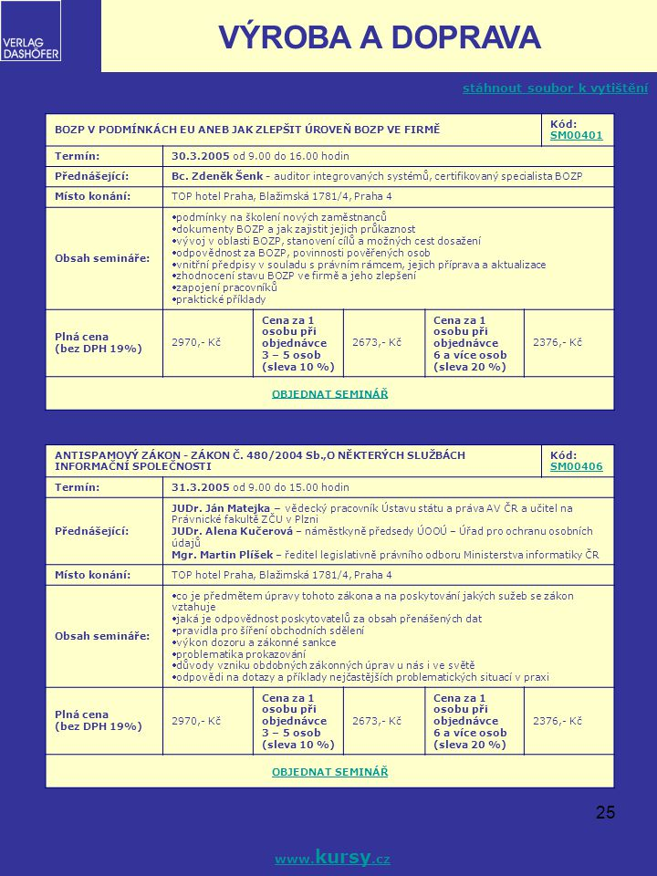25 BOZP V PODMÍNKÁCH EU ANEB JAK ZLEPŠIT ÚROVEŇ BOZP VE FIRMĚ Kód: SM00401 SM00401 Termín:30.3.2005 od 9.00 do 16.00 hodin Přednášející:Bc. Zdeněk Šen
