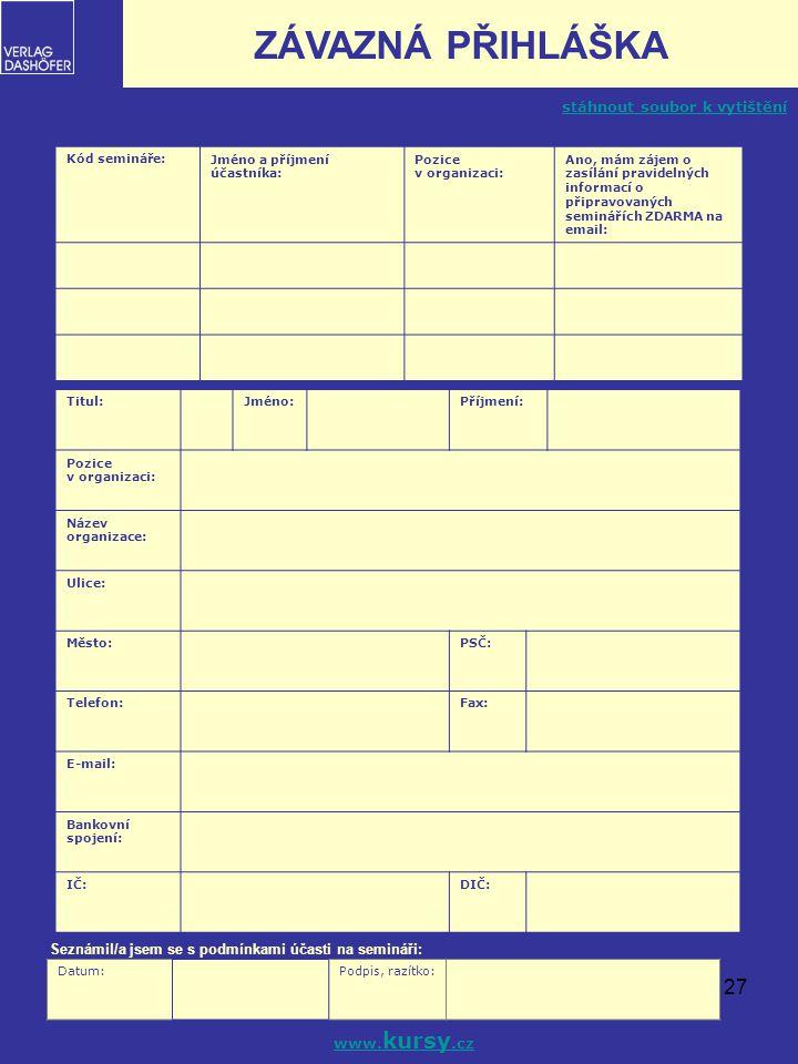 27 Kód semináře:Jméno a příjmení účastníka: Pozice v organizaci: Ano, mám zájem o zasílání pravidelných informací o připravovaných seminářích ZDARMA n
