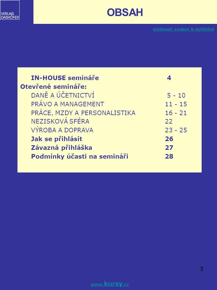 3 OBSAH IN-HOUSE semináře 4 Otevřené semináře: DANĚ A ÚČETNICTVÍ 5 - 10 PRÁVO A MANAGEMENT11 - 15 PRÁCE, MZDY A PERSONALISTIKA16 - 21 NEZISKOVÁ SFÉRA2
