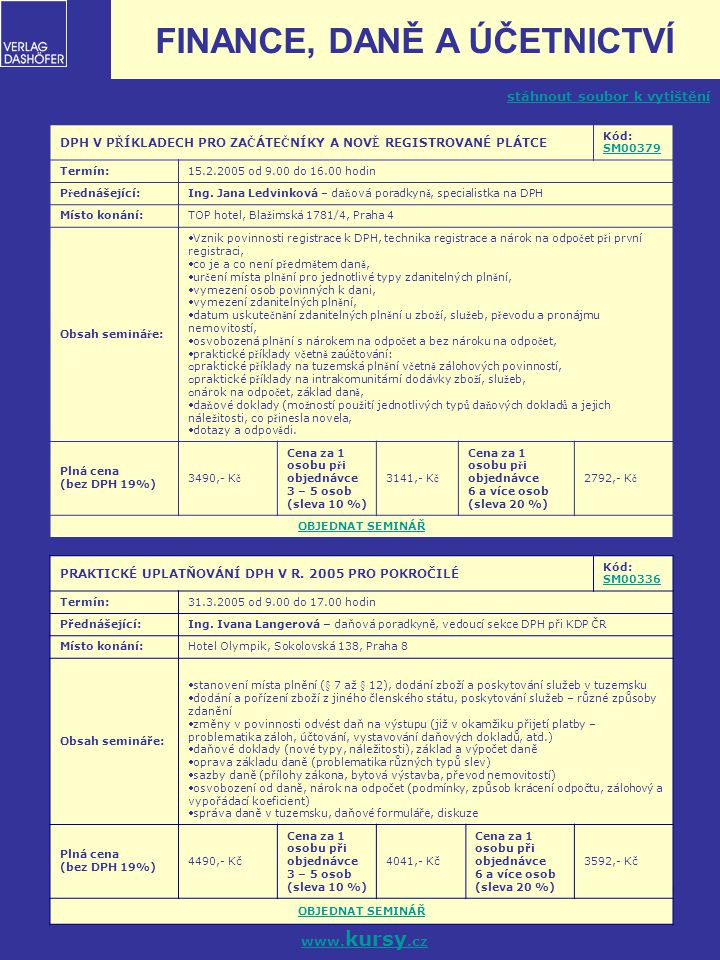 9 PRAKTICKÉ UPLATŇOVÁNÍ DPH V R. 2005 PRO POKROČILÉ Kód: SM00336 SM00336 Termín:31.3.2005 od 9.00 do 17.00 hodin Přednášející:Ing. Ivana Langerová – d