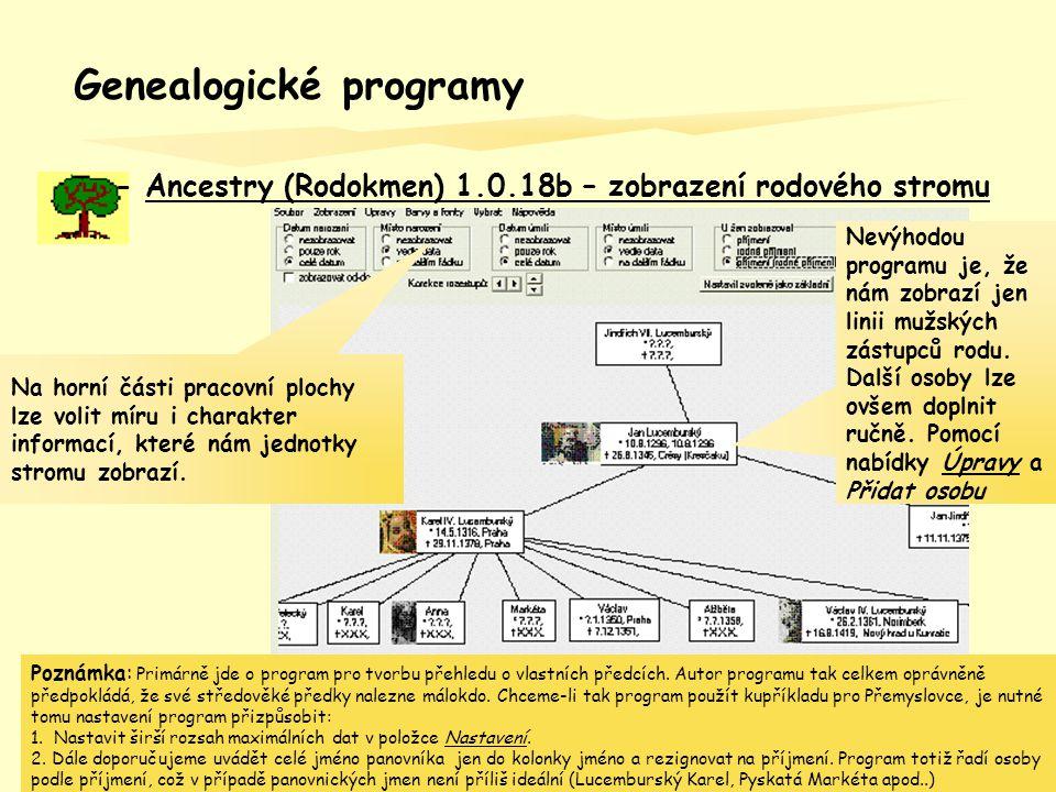 - Ancestry (Rodokmen) 1.0.18b – zobrazení rodového stromu Genealogické programy Na horní části pracovní plochy lze volit míru i charakter informací, k
