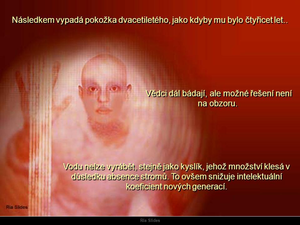 Ria Slides Obraz společnosti je jak z hororu, těla jsou zesláblá, svraštěná dehydratací, plná zranění kůže způsobených ultrafialovými paprsky, které s