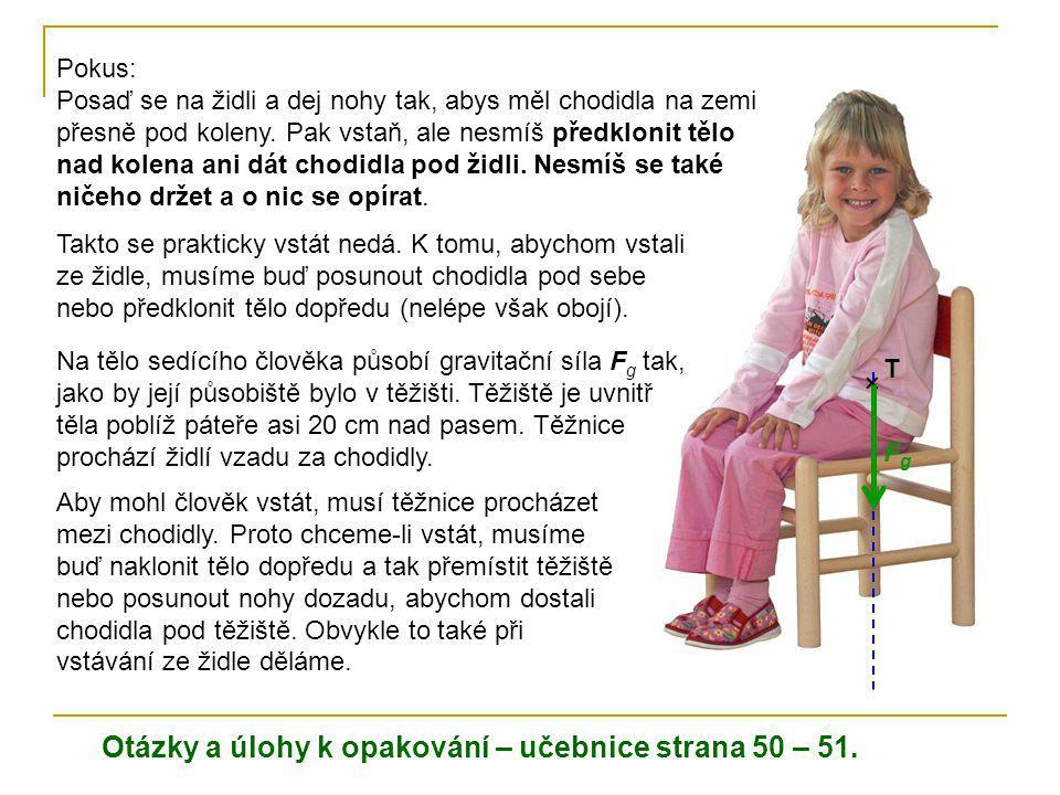 Pokus: Posaď se na židli a dej nohy tak, abys měl chodidla na zemi přesně pod koleny. Pak vstaň, ale nesmíš předklonit tělo nad kolena ani dát chodidl