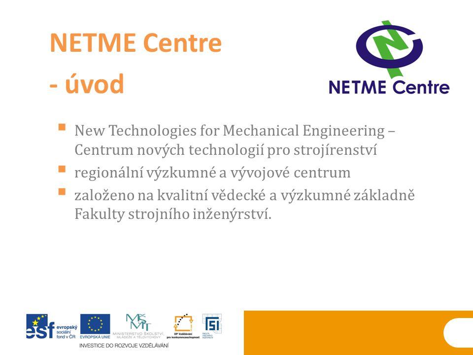  New Technologies for Mechanical Engineering – Centrum nových technologií pro strojírenství  regionální výzkumné a vývojové centrum  založeno na kv