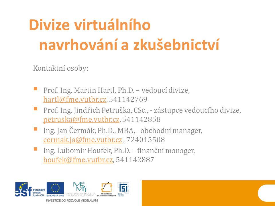 Kontaktní osoby:  Prof. Ing. Martin Hartl, Ph.D. – vedoucí divize, hartl@fme.vutbr.cz, 541142769 hartl@fme.vutbr.cz  Prof. Ing. Jindřich Petruška, C