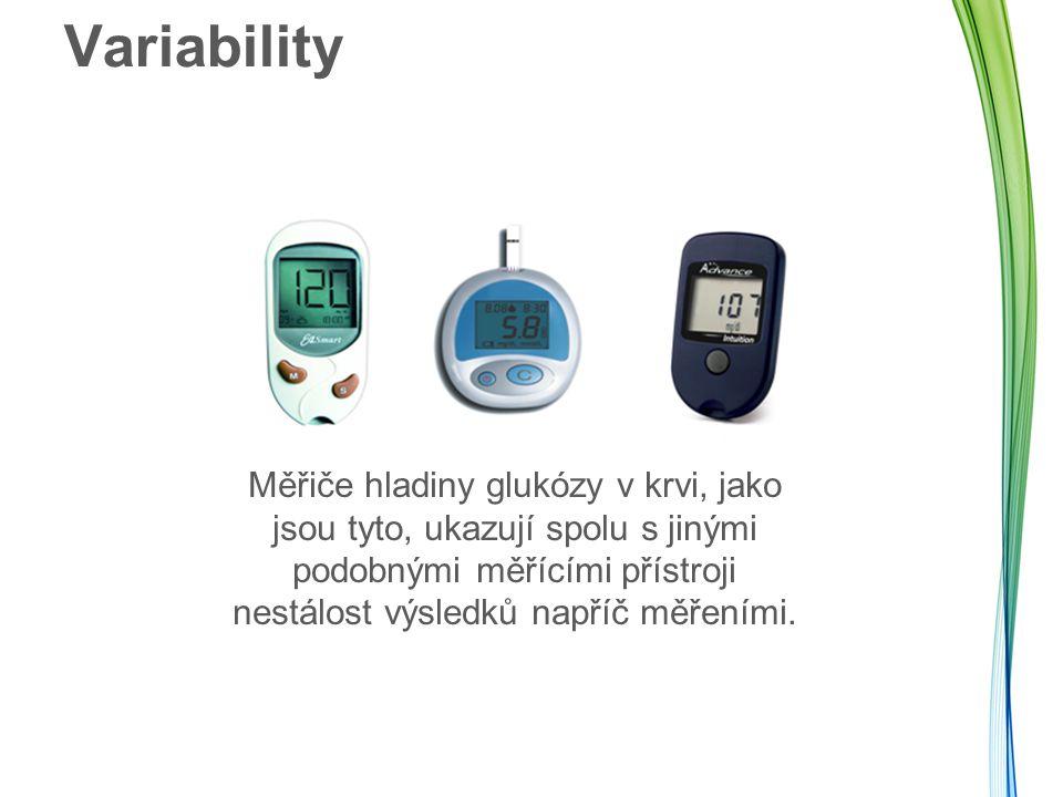 Variability Měřiče hladiny glukózy v krvi, jako jsou tyto, ukazují spolu s jinými podobnými měřícími přístroji nestálost výsledků napříč měřeními.
